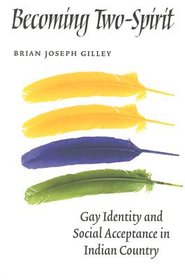 Becoming Two-spirit By Gilley, Brian Joseph