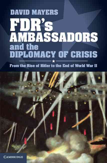 Fdr's Ambassadors and the Diplomacy of Crisis By Mayers, David