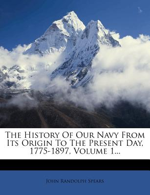 Nabu Press The History of Our Navy from Its Origin to the Present Day, 1775-1897, Volume 1... by Spears, John Randolph [Paperback] at Sears.com