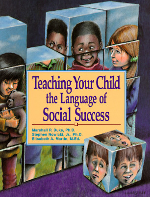 Teaching Your Child the Language of Social Success By Duke, Marshall P./ Nowicki, Stephen/ Martin, Elisabeth A./ Holifield, Vicky (ILT)